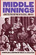 Middle Innings A Documentary History of Baseball, 19001948
