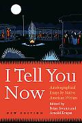 I Tell You Now Autobiographical Essays By Native American Writers