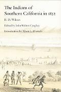 Indians of Southern California in 1852 The B.D. Wilson Report and a Selection of Contemporar...