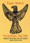 Touching the Fire Buffalo Dancers, the Sky Bundle, and Other Tales