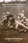What a Game They Played An Inside Look at the Golden Era of Pro Football