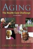 Aging The Health Care Challenge  An Interdisciplinary Approach to Assessment and Rehabilitat...