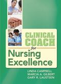 Clinical Coach for Nursing Excellence: Accelerate Your Transition to Practicing Rn