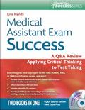 Medical Assistant Exam Success : A Q&A Review Applying Critical Thinking to Test Taking
