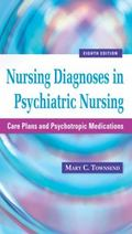 Nursing Diagnoses in Psychiatric Nursing: Care Plans and Psychotropic Medications (Townsend,...