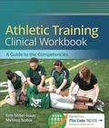 Athletic Training Clinical Workbook : A Guide to the Competencies