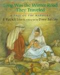 Long Was the Winter Road They Traveled: A Tale of the Nativity - J. Patrick Lewis - Hardcove...