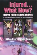 Injured... What Now?: How to Handle Sports Injuries - Hans-Wilhelm W. Muller-Wohlfahrt - Pap...