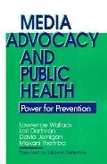 Media Advocacy and Public Health Power for Prevention
