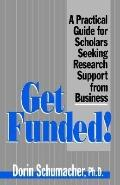 Get Funded! A Practical Guide for Scholars Seeking Research Support from Business
