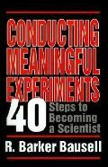 Conducting Meaningful Experiments 40 Steps to Becoming a Scientist