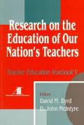 Research on the Education of Our Nation's Teachers Teacher Education Yearbook V