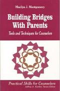 Building Bridges With Parents Tools and Techniques for Counselors