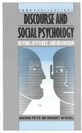 Discourse and Social Psychology Beyond Attitudes and Behavior