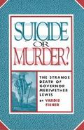 Suicide or Murder? The Strange Death of Governor Meriwether Lewis