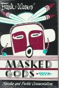 Masked Gods Navaho and Pueblo Ceremonialism