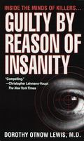 Guilty by Reason of Insanity A Psychiatrist Explores the Minds of Killers