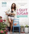 I Quit Sugar : Your Complete 8-Week Detox Program and Cookbook