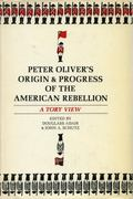 Peter Oliver's Origin and Progress of the American Rebellion and a Tory Views