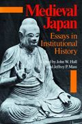 Medieval Japan Essays in Institutional History
