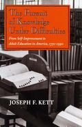 Pursuit of Knowledge Under Difficulties From Self-Improvement to Adult Education in America, 1750-1990