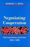 Negotiating Cooperation: The United States and China, 1969-1989