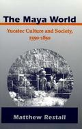 Maya World Yucatec Culture and Society, 1550-1850