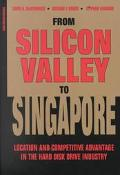 From Silicon Valley to Singapore Location and Competitive Advantage in the Hard Disk Drive I...