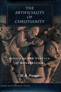 Artificiality of Christianity Essays on the Poetics of Monasticism