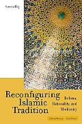 Reconfiguring Islamic Tradition: Reform, Rationality, and Modernity