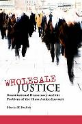 Wholesale Justice: Constitutional Democracy and the Problem of the Class Action Lawsuit