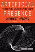 Artificial Presence: Philosophical Studies in Image Theory (Cultural Memory in the Present)