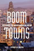 Boom Towns : Restoring the Urban American Dream