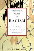 Emotional Politics of Racism : How Feelings Trump Facts in an ERA of Colorblindness