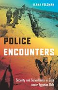 Police Encounters : Security and Surveillance in Gaza under Egyptian Rule