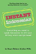 Instant Indonesian How to Express 1,000 Different Ideas With Just 100 Key Words and Phrases