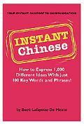 Instant Chinese How to Express 1,000 Different Ideeas with Just 100 Key Words and Phrases