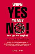 When Yes Means No! (Or Yes or Maybe) How to Negotiate a Deal in China