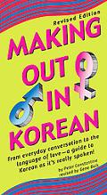 Making Out in Korean From Everyday Conversation to the Language of Love--A Guide to Korean a...