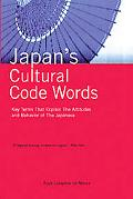 Japan's Cultural Code Words 233 Key Terms That Explain Attitudes & Behavior of the Japanese