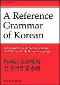 Reference Grammar of Korean A Complete Guide to the Grammer and History of the Korean Language