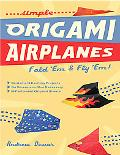 Simple Origami Airplanes Fold 'em & Fly 'em!