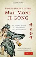 Adventures of the Mad Monk Ji Gong : The Drunken Wisdom of China's Most Famous Chan Buddhist...