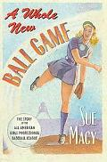 Whole New Ball Game: The Story of the All-American Girls Professional Baseball League