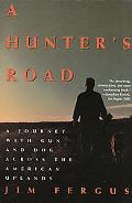 Hunter's Road A Journey With Gun and Dog Across the American Uplands