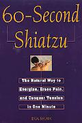 60-Second Shiatzu: The Natural Way to Energize, Erase Pain, and Conquer Tension in One Munut...