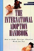 International Adoption Handbook How to Make an Overseas Adoption Work for You