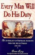 Every Man Shall Do His Duty: An Anthology of Firsthand Accounts from the Age of Nelson 1793-...