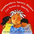 Grandmother's Nursery Rhymes/Las Nanas De Abuelita Lullabies, Tongue Twisters, and Riddles f...