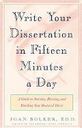 Writing Your Dissertation in Fifteen Minutes a Day A Guide to Starting, Revising, and Finishing Your Doctoral Thesis